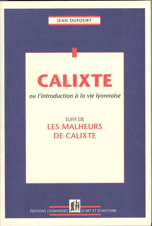 CALIXTE OU L'INTRODUCTION A LA VIE LYONNAISE