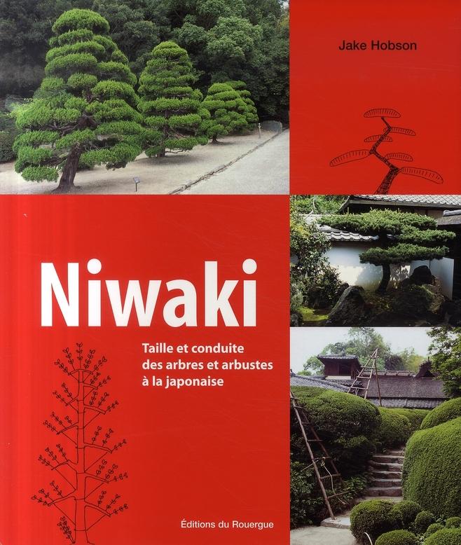 NIWAKI - TAILLE ET CONDUITE DES ARBRES ET ARBUSTES A LA JAPONAISE