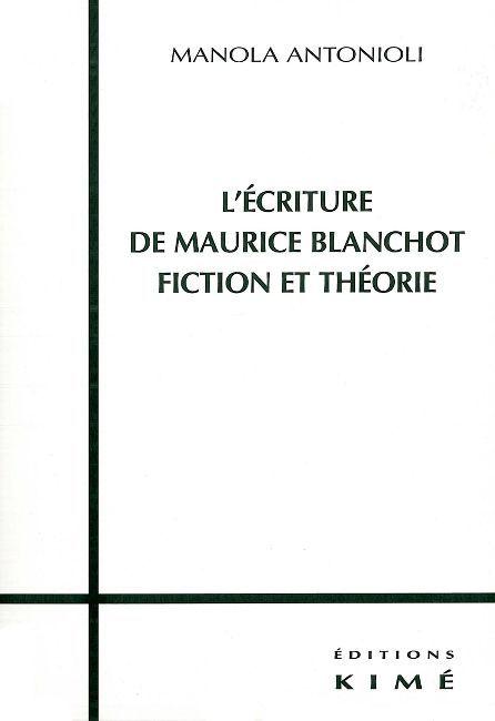 ECRITURE DE MAURICE BLANCHOT,FICTION ET THEORIE (L')