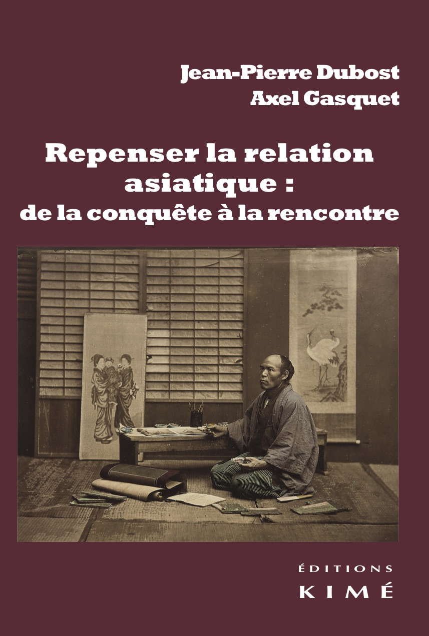 REPENSER LA RELATION ASIATIQUE : DE LA CONQUETE A LA RE