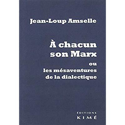 A CHACUN SON MARX OU LES MESAVENTURES DE LA DIALECTIQUE