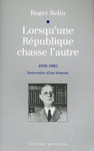 LORSQU'UNE REPUBLIQUE CHASSE L'AUTRE (1958-1962): SOUVENIRS D'UN TEMOIN