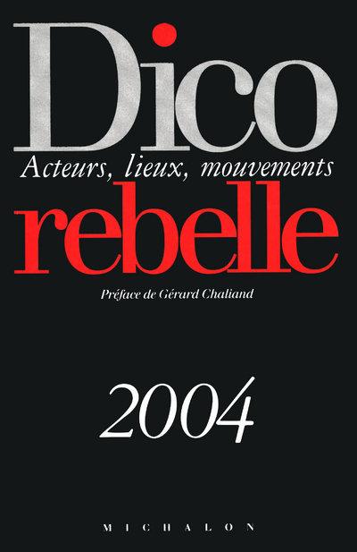 DICO REBELLE - ACTEURS  LIEUX  MOUVEMENTS