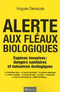 ALERTE AUX FLEAUX BIOLOGIQUES - ESPECES INVASIVES : DANGERS SANITAIRES ET NUISSANCES ECOLOGIQUES
