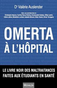 OMERTA A L'HOPITAL. LE LIVRE NOIR DES MALTRAITANCES FAITES AUX ETUDIANTS EN SANTE