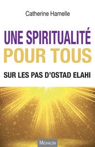 UNE SPIRITUALITE POUR TOUS - SUR LES PAS D'OSTAD ELAHI