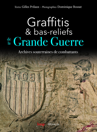 GRAFFITIS ET BAS-RELIEFS DE LA GRANDE GUERRE. ARCHIVES SOUTERRAINES DE COMBATTANTS