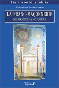 FRANC-MACONNERIE - DES ORIGINES A NOS JOURS