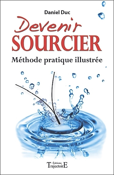 DEVENIR SOURCIER - METHODE PRATIQUE ILLUSTREE
