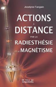 ACTIONS A DISTANCE PAR LA RADIESTHESIE ET MAGNETISME