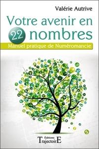 VOTRE AVENIR EN 22 NOMBRES - MANUEL PRATIQUE DE NUMEROMANCIE