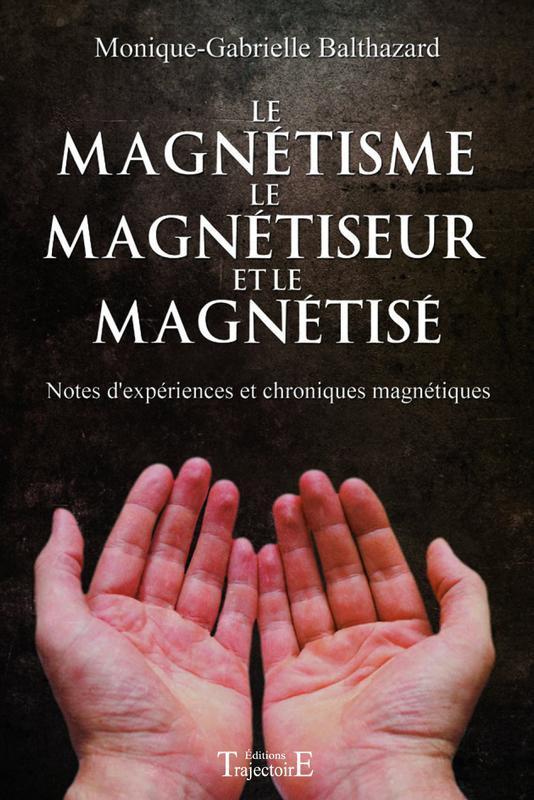 LE MAGNETISME, LE MAGNETISEUR ET LE MAGNETISE