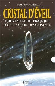 CRISTAL D'EVEIL - NOUVEAU GUIDE PRAT. D'UTILISATION DES CRISTAUX