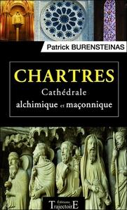 CHARTRES - CATHEDRALE ALCHIMIQUE ET MACONNIQUE