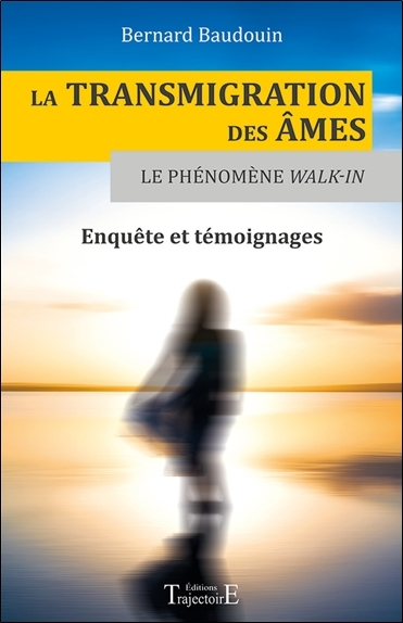 LA TRANSMIGRATION DES AMES - LE PHENOMENE WALK-IN - ENQUETE ET TEMOIGNAGES