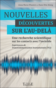 NOUVELLES DECOUVERTES SUR L'AU-DELA - UNE RECHERCHE SCIENTIFIQUE SUR LES CONTACTS AVEC L'INVISIBLE