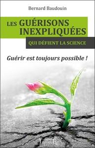 LES GUERISONS INEXPLIQUEES QUI DEFIENT LA SCIENCE - GUERIR EST TOUJOURS POSSIBLE !