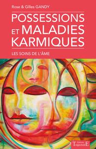 POSSESSIONS ET MALADIES KARMIQUES - LES SOINS DE L'AME