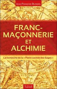 FRANC-MACONNERIE ET ALCHIMIE - LA RECHERCHE DE LA