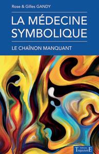 LA MEDECINE SYMBOLIQUE - LE CHAINON MANQUANT