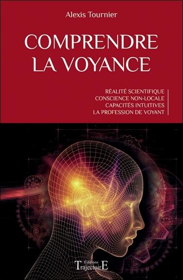 COMPRENDRE LA VOYANCE - REALITE SCIENTIFIQUE - CONSCIENCE NON-LOCALE - CAPACITES INTUITIVES - LA PRO