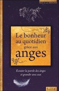 LE BONHEUR AU QUOTIDIEN GRACE AUX ANGES - ECOUTER LA PAROLE DES ANGES ET GRANDIR AVEC EUX