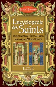 ENCYCLOPEDIE DES SAINTS - TOUS LES SAINTS DE L'EGLISE DE ROME, LEURS OEUVRES & LEURS BIENFAITS