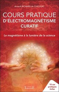 COURS PRATIQUE D'ELECTROMAGNETISME CURATIF - LE MAGNETISME A LA LUMIERE DE LA SCIENCE