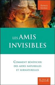 LES AMIS INVISIBLES - COMMENT BENEFICIER DES AIDES NATURELLES ET SURNATURELLES