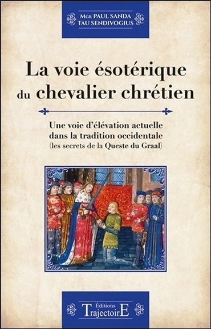 LA VOIE ESOTERIQUE DU CHEVALIER CHRETIEN - UNE VOIE D'ELEVATION ACTUELLE DANS LA TRADITION OCCIDENTA
