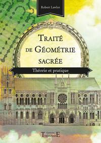 TRAITE DE GEOMETRIE SACREE - THEORIE ET PRATIQUE