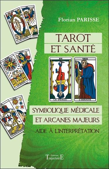 TAROT ET SANTE - SYMBOLIQUE MEDICALE ET ARCANES MAJEURS - AIDE A L'INTERPRETATION