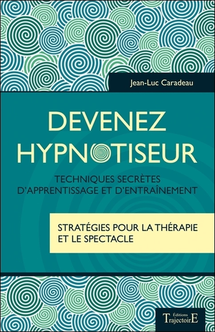 DEVENEZ HYPNOTISEUR - TECHNIQUES SECRETES D'APPRENTISSAGE ET D'ENTRAINEMENT