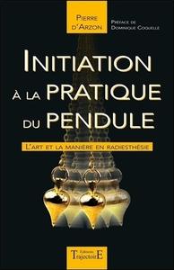 INITIATION A LA PRATIQUE DU PENDULE - L'ART ET LA MANIERE EN RADIESTHESIE