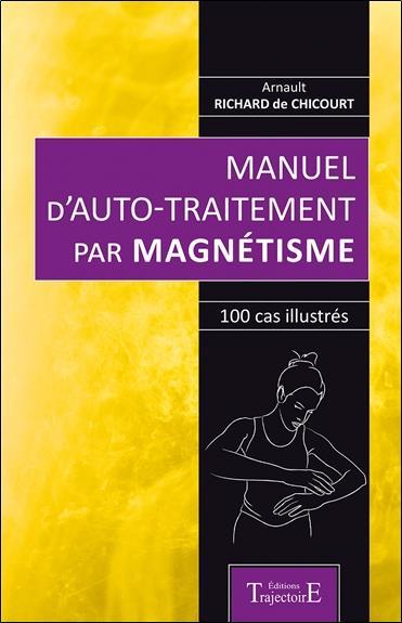 MANUEL D'AUTO-TRAITEMENT PAR MAGNETISME - 100 CAS ILLUSTRES