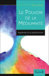 LE POUVOIR DE LA MEDIUMNITE - APPRENDRE ET SE PERFECTIONNER