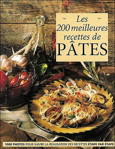 200 MEILLEURES RECETTES DE PATES (LES)