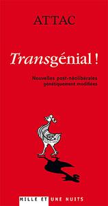 TRANSGENIAL ! - NOUVELLES POST-NEOLIBERALES GENETIQUEMENT MODIFIEES