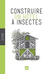 UN JARDIN SUR LA TERRE - CONSTRUIRE UN HOTEL A INSECTES