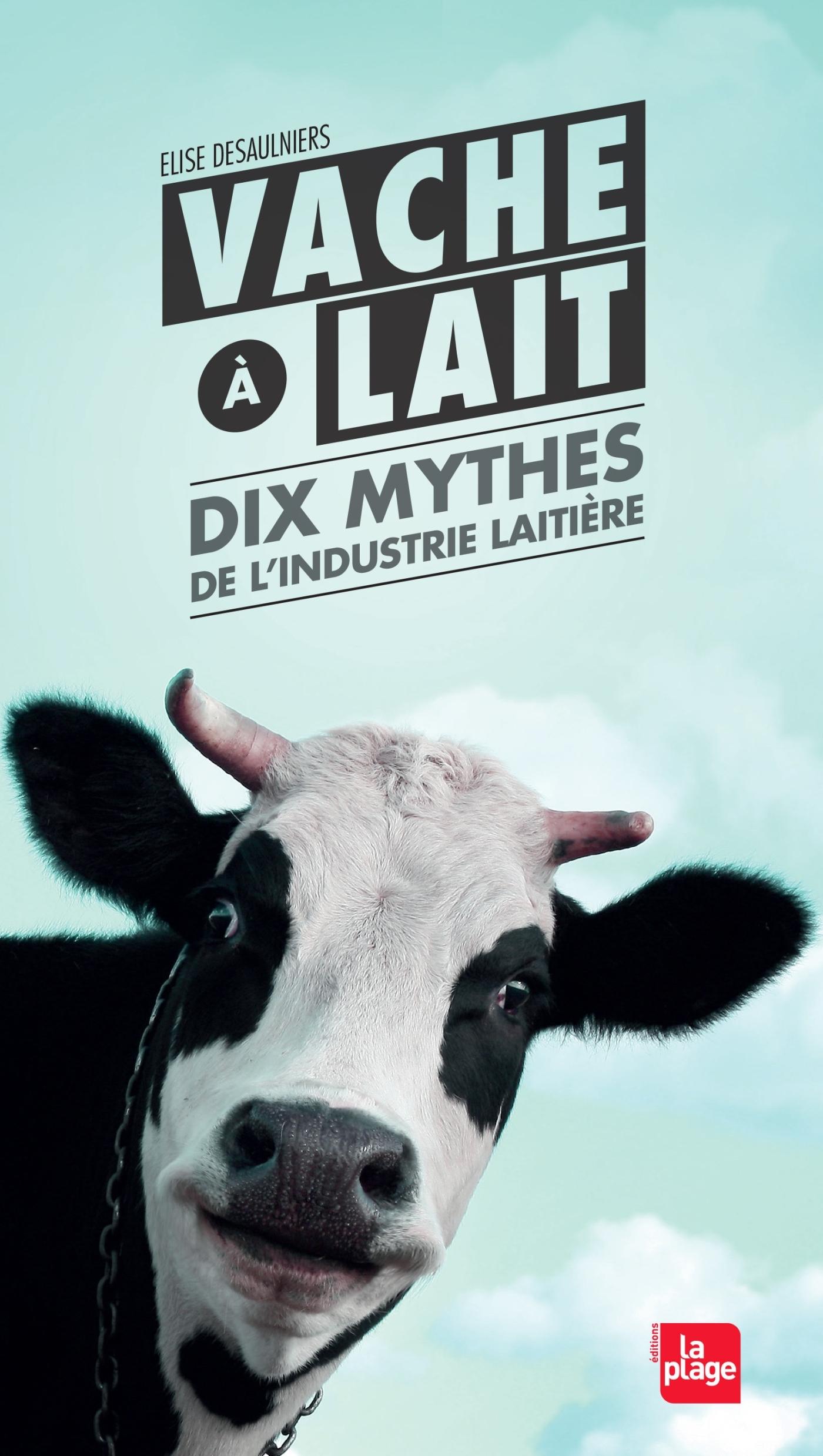 VACHE A LAIT - DIX MYTHES DE L'INDUSTRIE LAITIERE