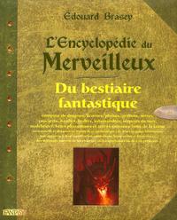 L'ENCYCLOPEDIE DU MERVEILLEUX - TOME 2, DU BESTIAIRE FANTASTIQUE