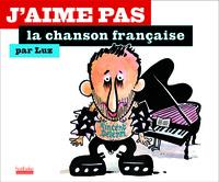 J'AIME PAS LA CHANSON FRANCAISE
