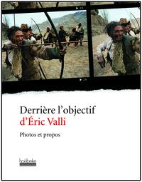 DERRIERE L'OBJECTIF D'ERIC VALLI