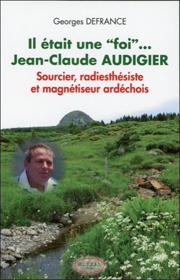"""IL ETAIT UNE """"FOI""""... JEAN-CLAUDE AUDIGIER - SOURCIER, RADIESTHESISTE ET MAGNETISEUR..."""