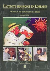 L'ACTIVITE BRASSICOLE EN LORRAINE PASTEUR AU SERVICE DE LA BIERE