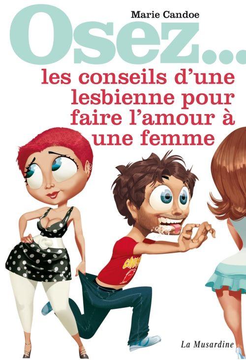 OSEZ LES CONSEILS D'UNE LESBIENNE POUR FAIRE L'AMOUR A UNE FEMME
