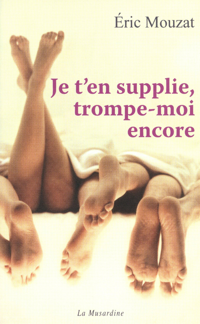 JE T'EN SUPPLIE, TROMPE-MOI ENCORE