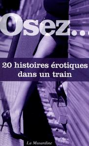 OSEZ 20 HISTOIRES EROTIQUES DANS UN TRAIN