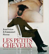 LES PETITS CHEVEUX - HISTOIRE NON CONVENUE DE LA PILOSITE FEMININE