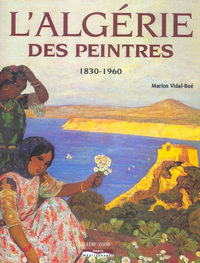 L'ALGERIE DES PEINTRES 1830-1960